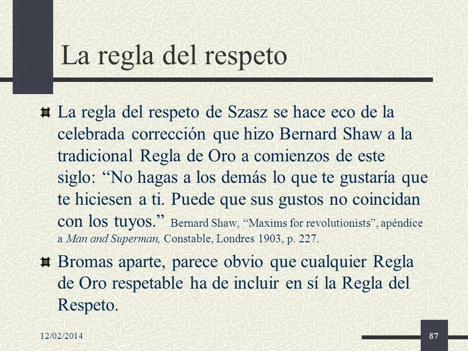 12/02/201487 La regla del respeto La regla del respeto de Szasz se hace eco de la celebrada corrección que hizo Bernard Shaw a la tradicional Regla de