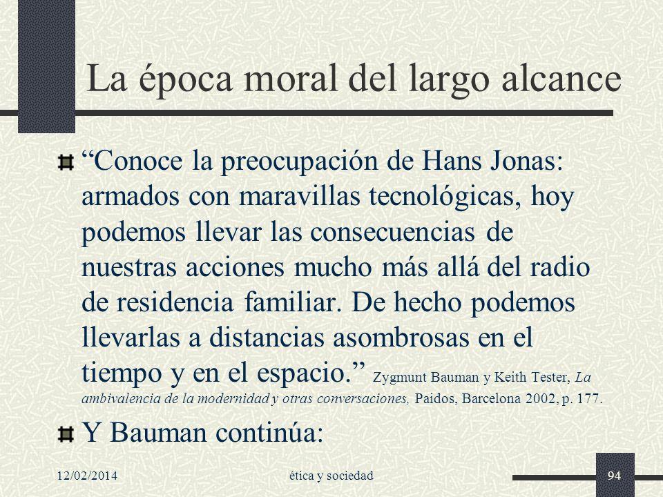 12/02/2014ética y sociedad94 La época moral del largo alcance Conoce la preocupación de Hans Jonas: armados con maravillas tecnológicas, hoy podemos l