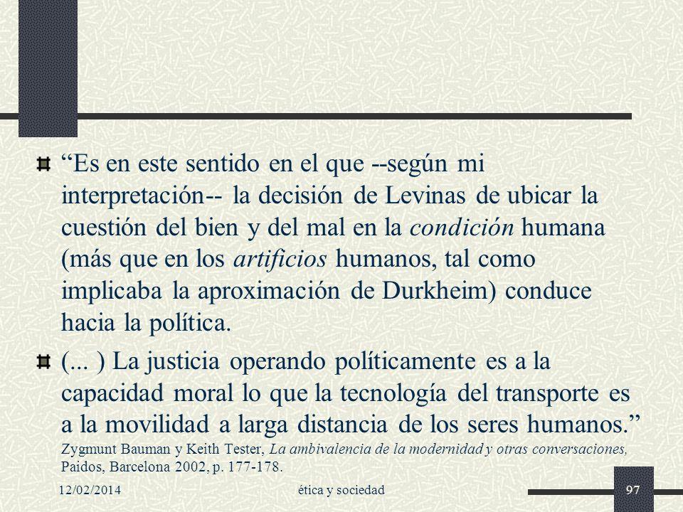 12/02/2014ética y sociedad97 Es en este sentido en el que --según mi interpretación-- la decisión de Levinas de ubicar la cuestión del bien y del mal