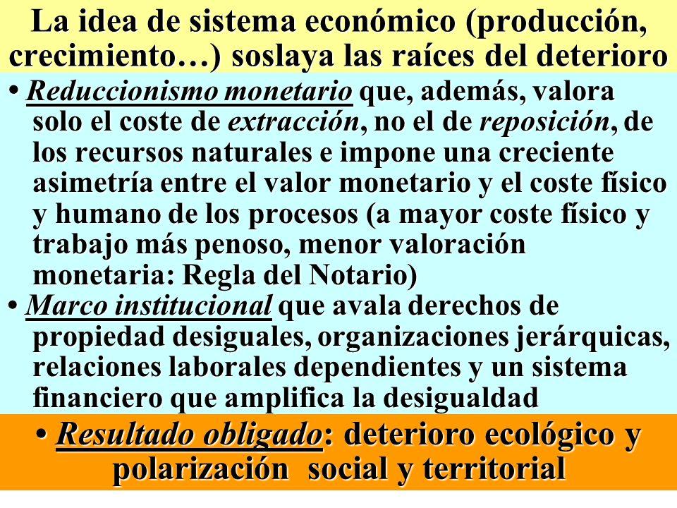 La idea de sistema económico (producción, crecimiento…) soslaya las raíces del deterioro Reduccionismo monetario que, además, valora solo el coste de