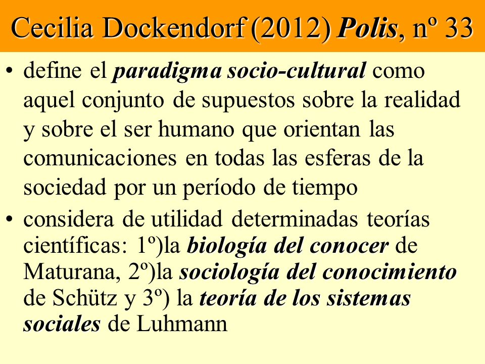 Cecilia Dockendorf (2012) Polis, nº 33 paradigma socio-culturaldefine el paradigma socio-cultural como aquel conjunto de supuestos sobre la realidad y