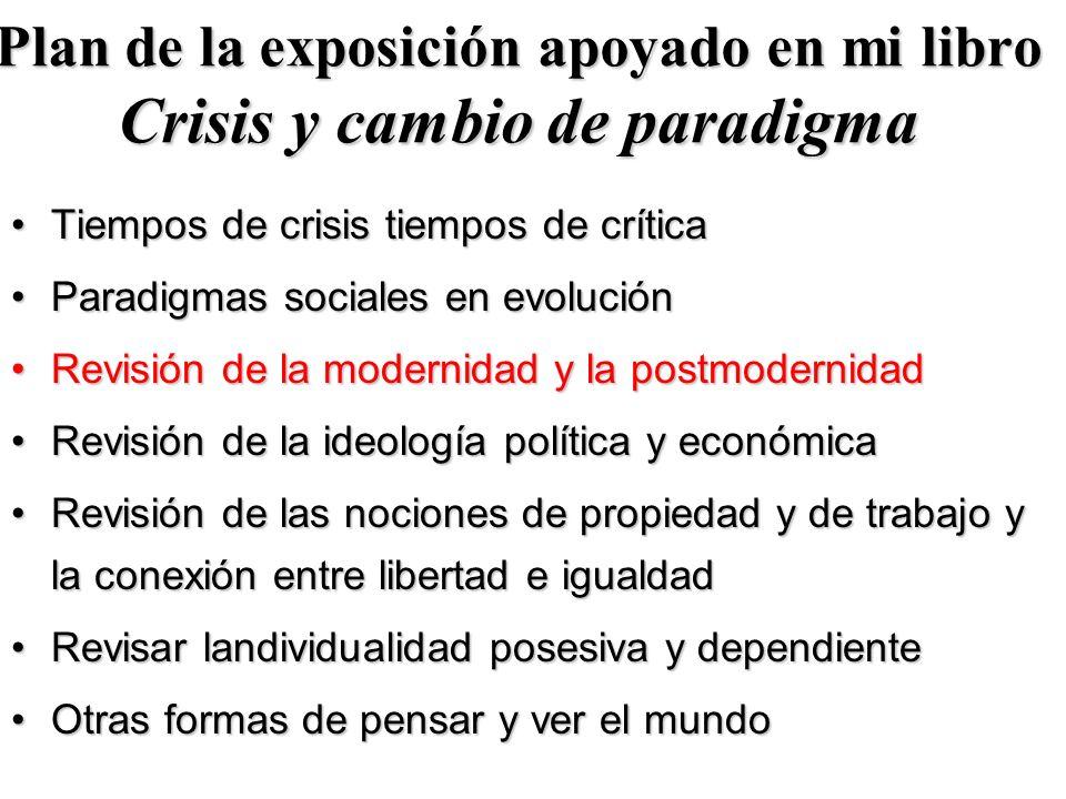 Plan de la exposición apoyado en mi libro Crisis y cambio de paradigma Tiempos de crisis tiempos de críticaTiempos de crisis tiempos de crítica Paradi