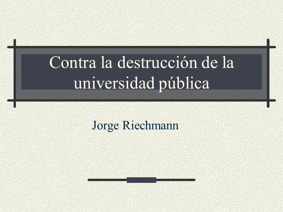 Contra la destrucción de la universidad pública Jorge Riechmann