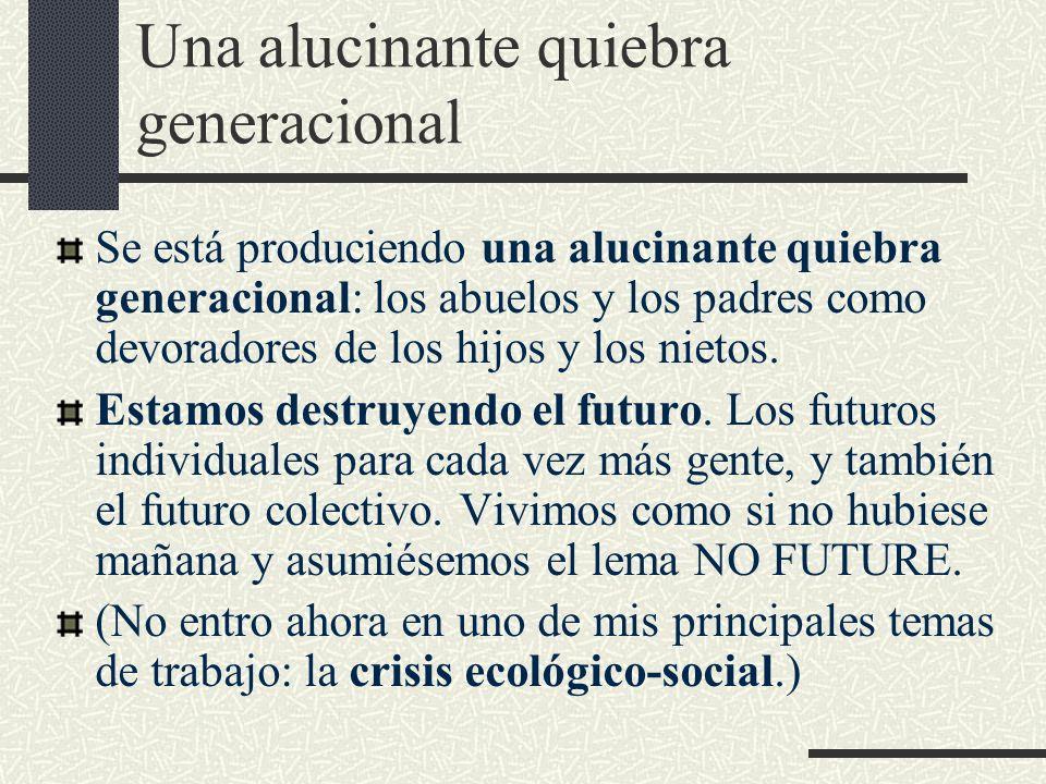 Una alucinante quiebra generacional Se está produciendo una alucinante quiebra generacional: los abuelos y los padres como devoradores de los hijos y los nietos.