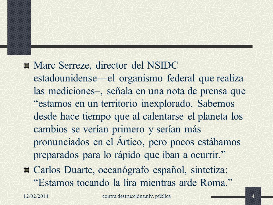 Marc Serreze, director del NSIDC estadounidenseel organismo federal que realiza las mediciones–, señala en una nota de prensa que estamos en un territorio inexplorado.