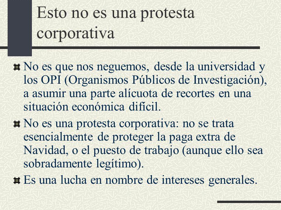 Esto no es una protesta corporativa No es que nos neguemos, desde la universidad y los OPI (Organismos Públicos de Investigación), a asumir una parte alícuota de recortes en una situación económica difícil.