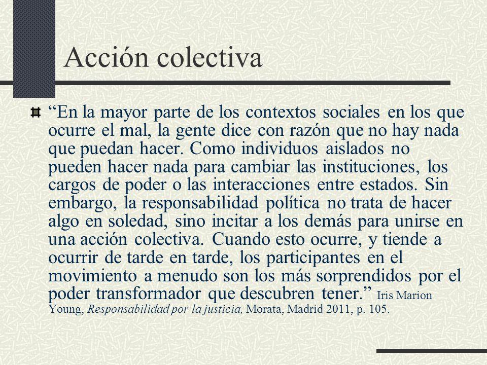 Acción colectiva En la mayor parte de los contextos sociales en los que ocurre el mal, la gente dice con razón que no hay nada que puedan hacer.
