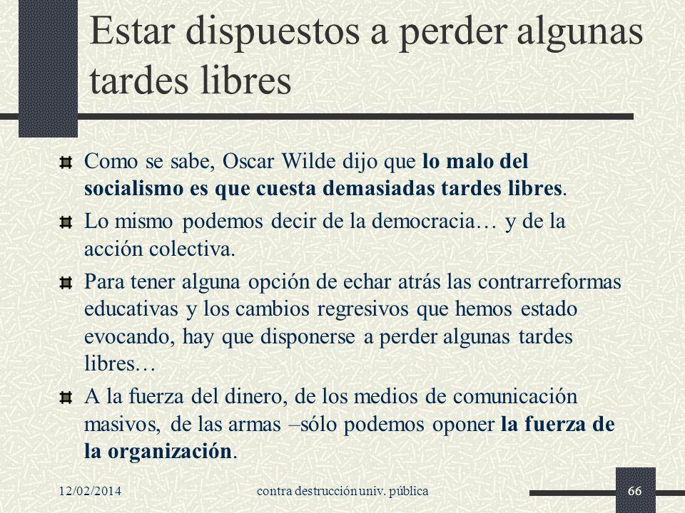 Estar dispuestos a perder algunas tardes libres Como se sabe, Oscar Wilde dijo que lo malo del socialismo es que cuesta demasiadas tardes libres.