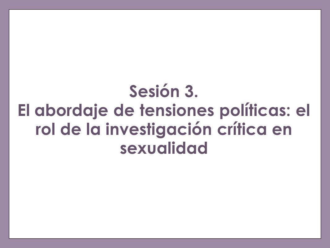 Sesión 3. El abordaje de tensiones políticas: el rol de la investigación crítica en sexualidad