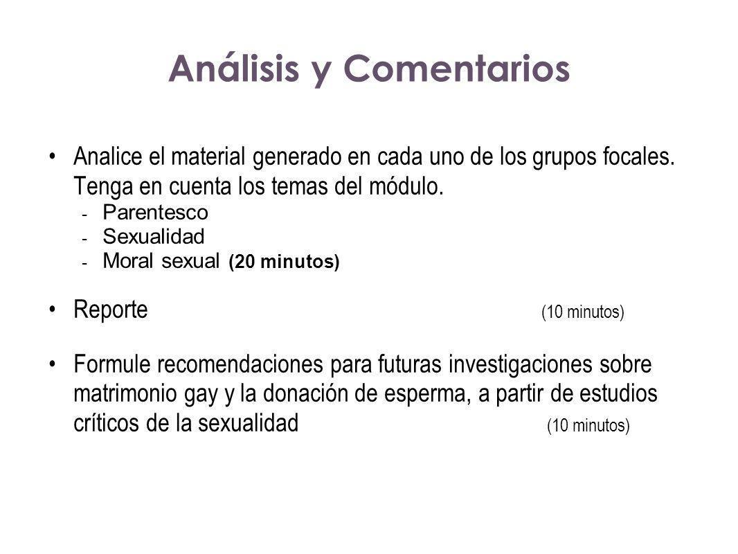 Análisis y Comentarios Analice el material generado en cada uno de los grupos focales. Tenga en cuenta los temas del módulo. - Parentesco - Sexualidad