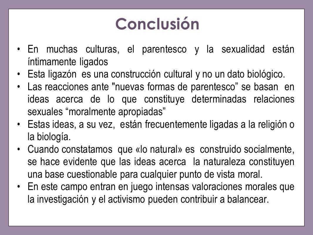 Conclusión En muchas culturas, el parentesco y la sexualidad están íntimamente ligados Esta ligazón es una construcción cultural y no un dato biológic