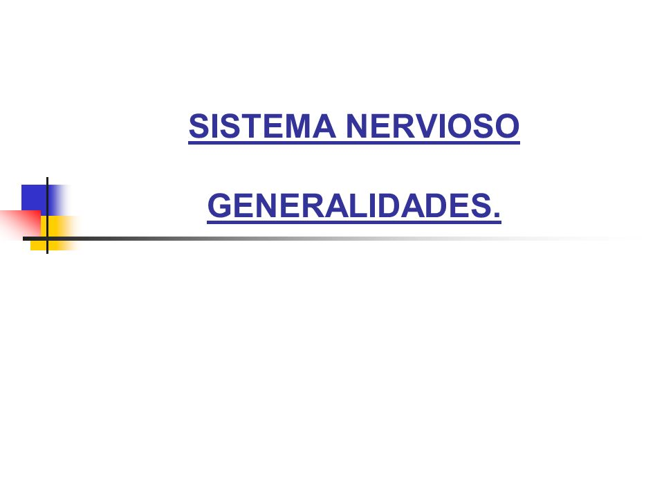 SISTEMA NERVIOSO GENERALIDADES.