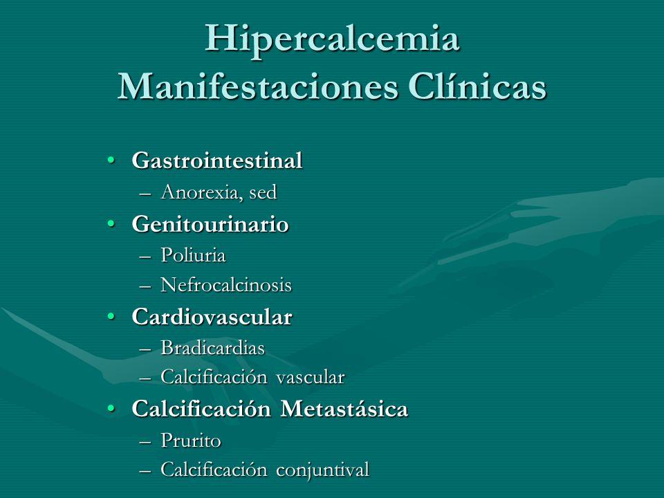 GastrointestinalGastrointestinal –Anorexia, sed GenitourinarioGenitourinario –Poliuria –Nefrocalcinosis CardiovascularCardiovascular –Bradicardias –Ca