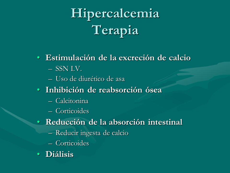Hipercalcemia Terapia Estimulación de la excreción de calcioEstimulación de la excreción de calcio –SSN I.V. –Uso de diurético de asa Inhibición de re