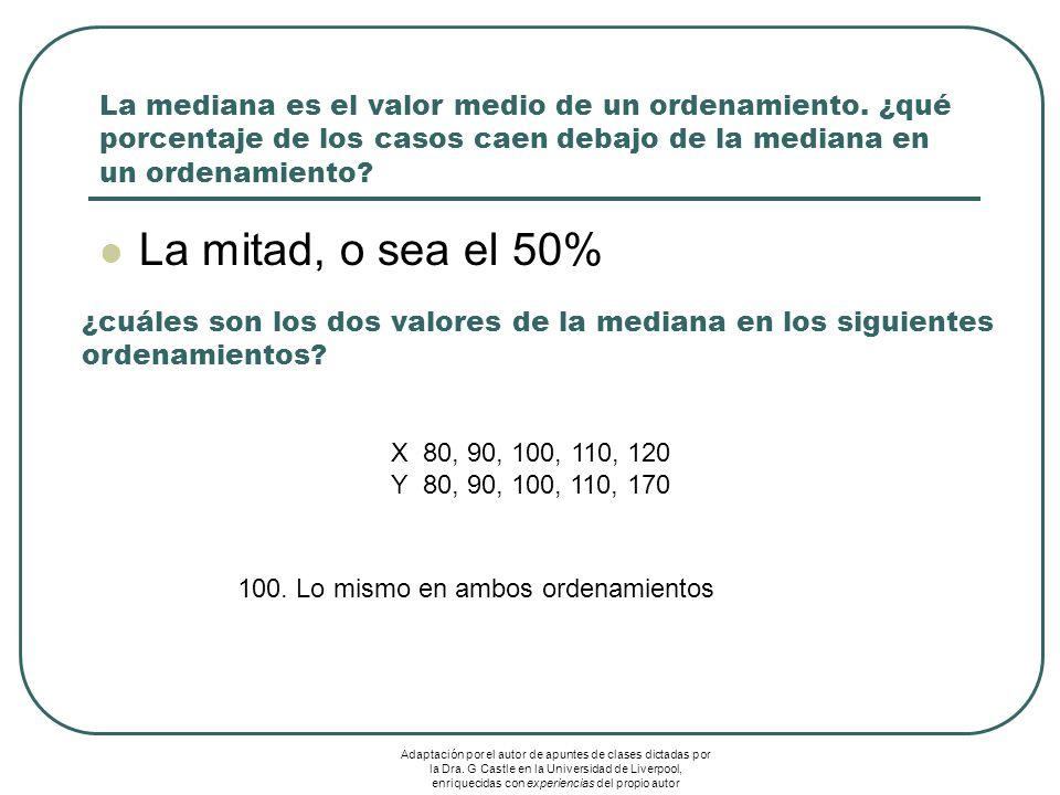La mediana es el valor medio de un ordenamiento. ¿qué porcentaje de los casos caen debajo de la mediana en un ordenamiento? La mitad, o sea el 50% ¿cu