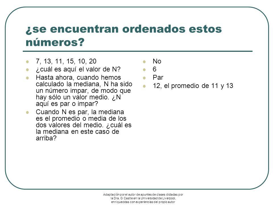 ¿se encuentran ordenados estos números? 7, 13, 11, 15, 10, 20 ¿cuál es aquí el valor de N? Hasta ahora, cuando hemos calculado la mediana, N ha sido u