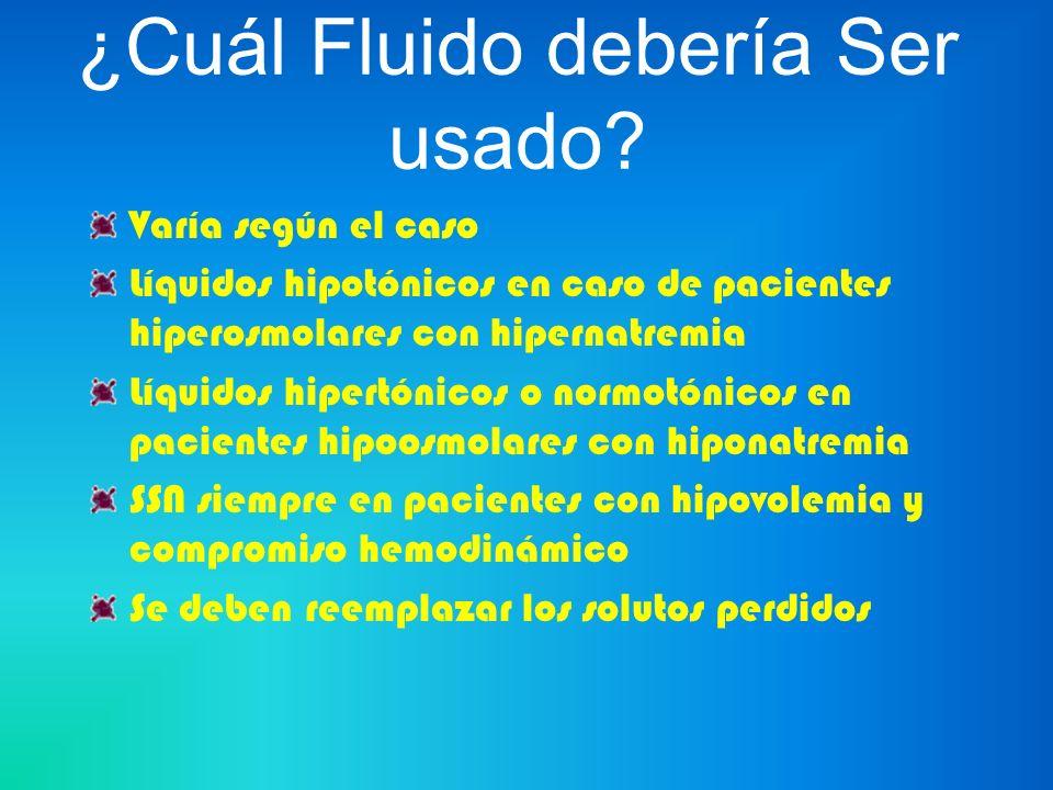 ¿Cuál Fluido debería Ser usado? Varía según el caso Líquidos hipotónicos en caso de pacientes hiperosmolares con hipernatremia Líquidos hipertónicos o