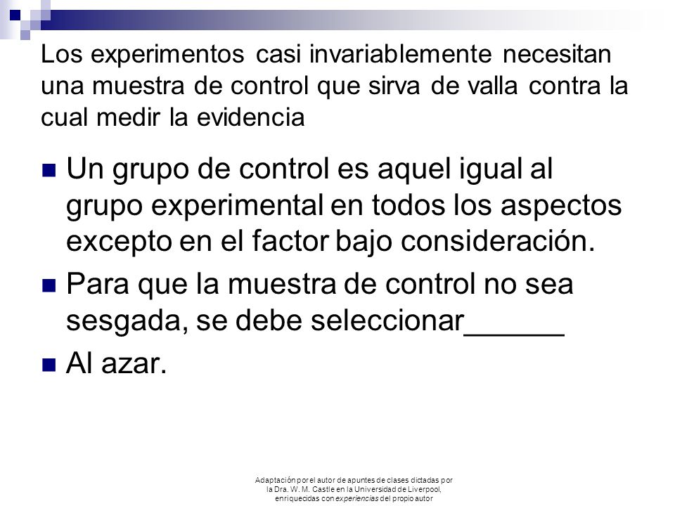 Los experimentos casi invariablemente necesitan una muestra de control que sirva de valla contra la cual medir la evidencia Un grupo de control es aqu