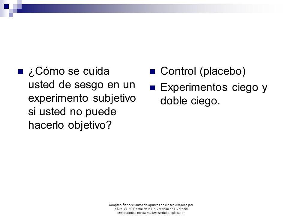 ¿Cómo se cuida usted de sesgo en un experimento subjetivo si usted no puede hacerlo objetivo? Control (placebo) Experimentos ciego y doble ciego. Adap
