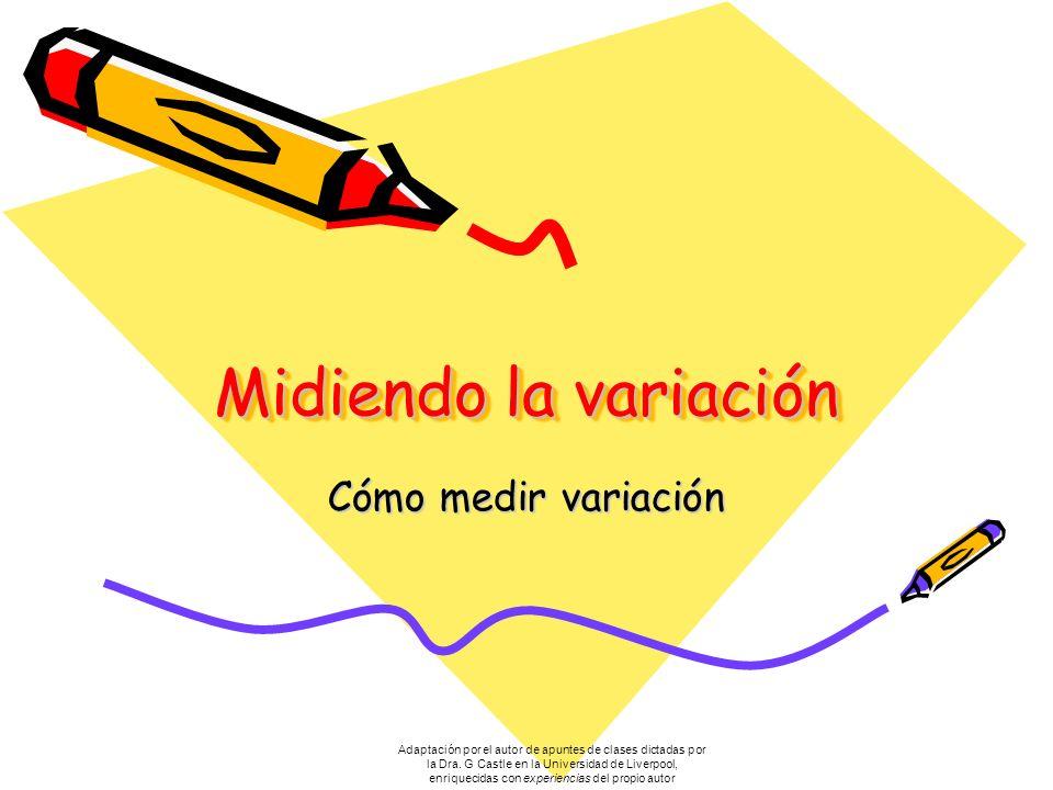 Midiendo la variación Cómo medir variación Adaptación por el autor de apuntes de clases dictadas por la Dra.