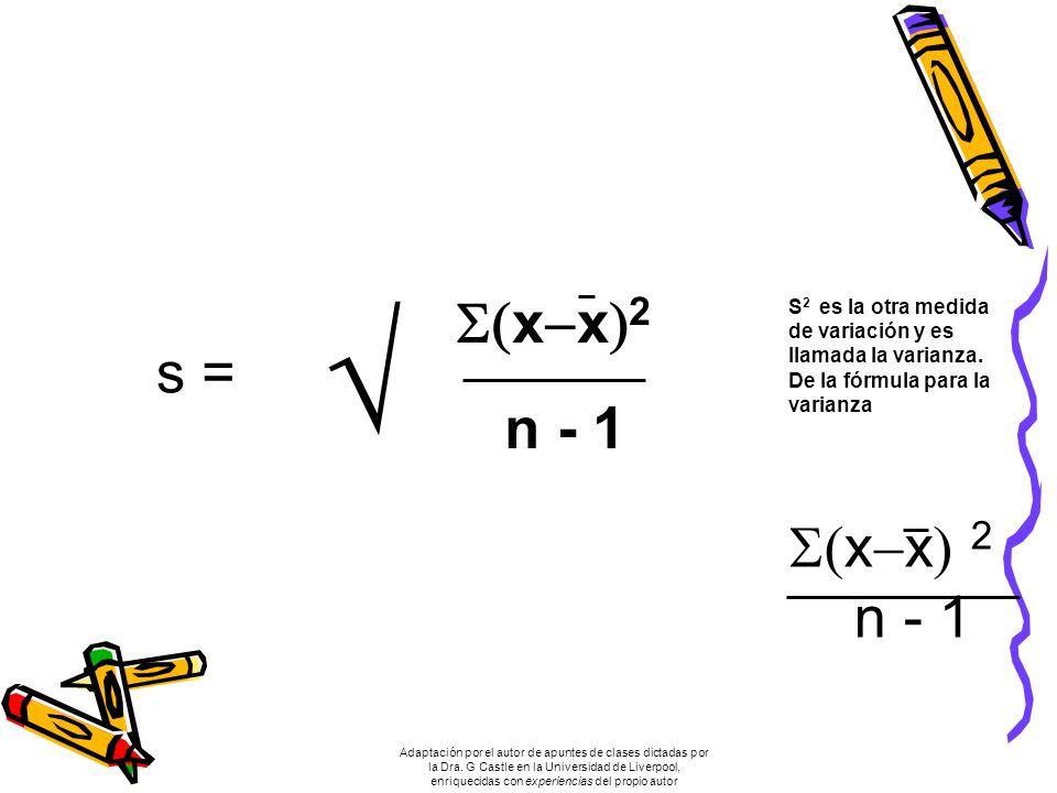 x x 2 n - 1 s = S 2 es la otra medida de variación y es llamada la varianza.