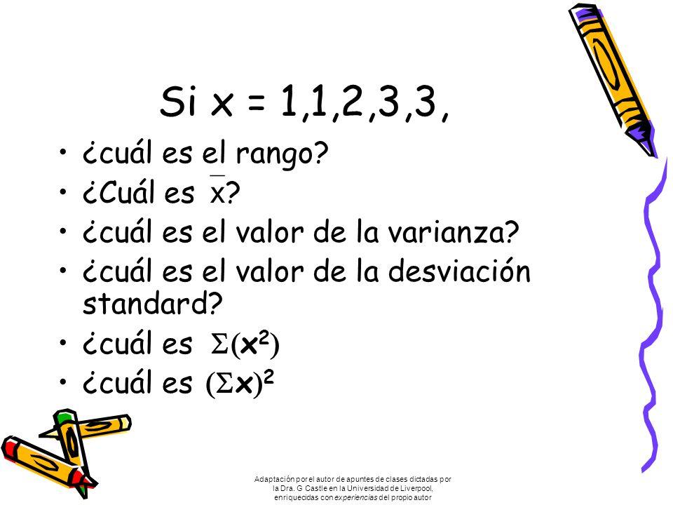 Si x = 1,1,2,3,3, ¿cuál es el rango? ¿Cuál es x ? ¿cuál es el valor de la varianza? ¿cuál es el valor de la desviación standard? ¿cuál es x 2 Adaptaci
