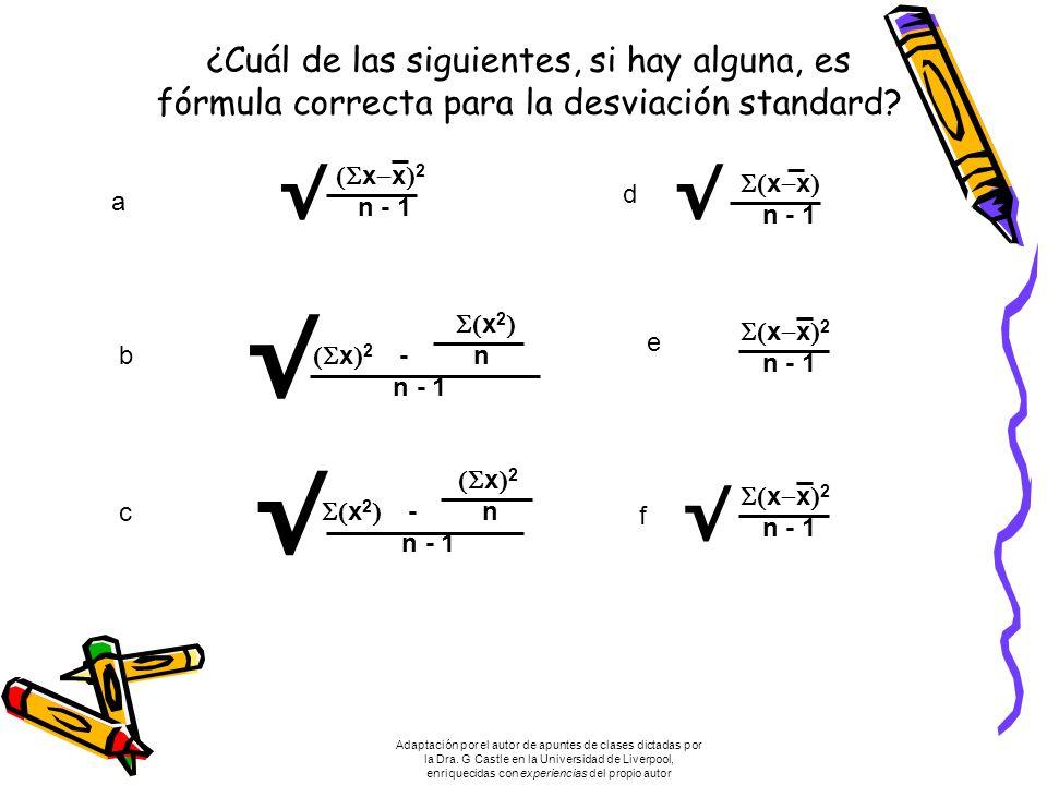 ¿Cuál de las siguientes, si hay alguna, es fórmula correcta para la desviación standard.