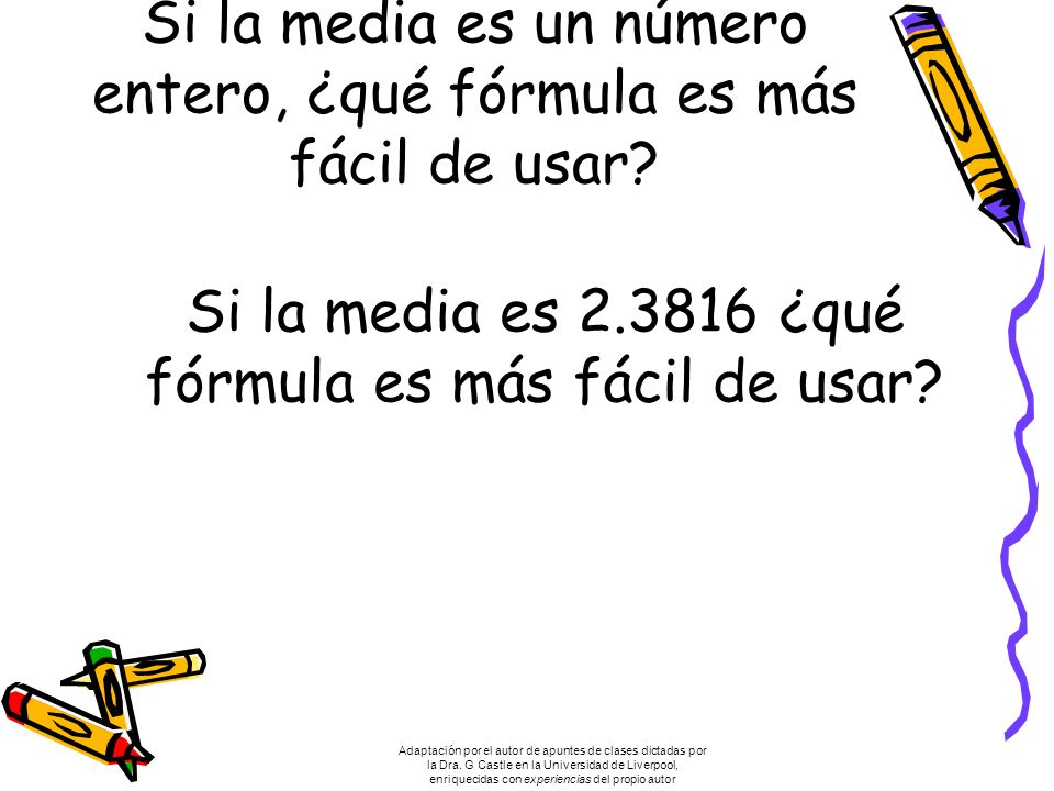 Si la media es un número entero, ¿qué fórmula es más fácil de usar.