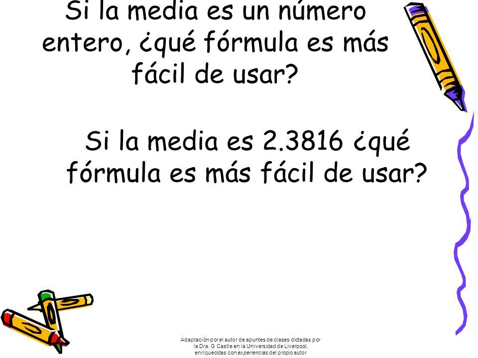 Si la media es un número entero, ¿qué fórmula es más fácil de usar? Si la media es 2.3816 ¿qué fórmula es más fácil de usar? Adaptación por el autor d