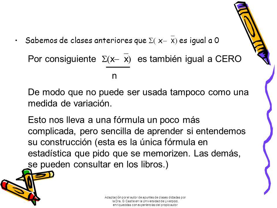 Sabemos de clases anteriores que x x es igual a 0 Por consiguiente x x es también igual a CERO n De modo que no puede ser usada tampoco como una medida de variación.