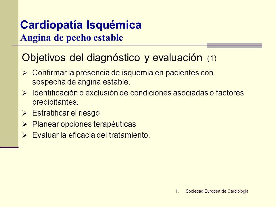 Objetivos del diagnóstico y evaluación (1) Confirmar la presencia de isquemia en pacientes con sospecha de angina estable. Identificación o exclusión
