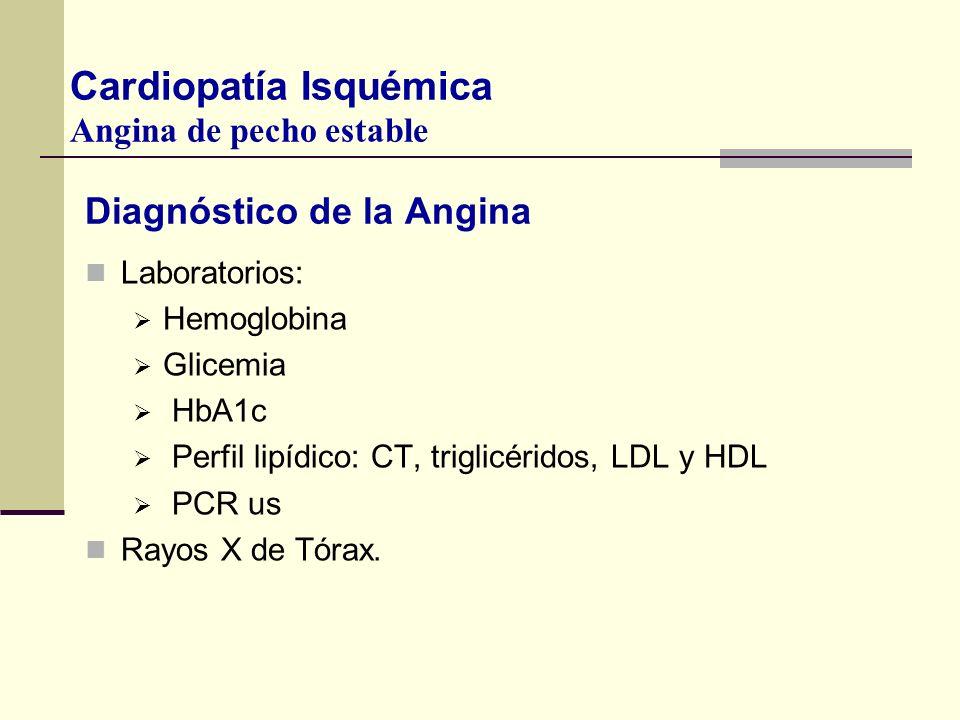 Diagnóstico de la Angina Laboratorios: Hemoglobina Glicemia HbA1c Perfil lipídico: CT, triglicéridos, LDL y HDL PCR us Rayos X de Tórax. Cardiopatía I