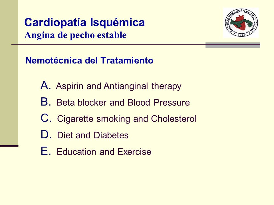 Nemotécnica del Tratamiento A. Aspirin and Antianginal therapy B. Beta blocker and Blood Pressure C. Cigarette smoking and Cholesterol D. Diet and Dia