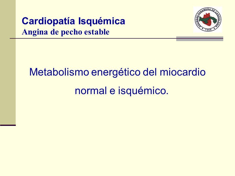 Metabolismo energético del miocardio normal e isquémico. Cardiopatía Isquémica Angina de pecho estable