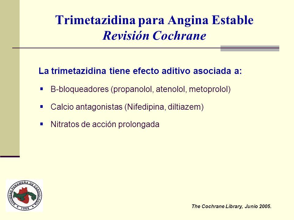 Trimetazidina para Angina Estable Revisión Cochrane The Cochrane Library, Junio 2005. La trimetazidina tiene efecto aditivo asociada a: B-bloqueadores