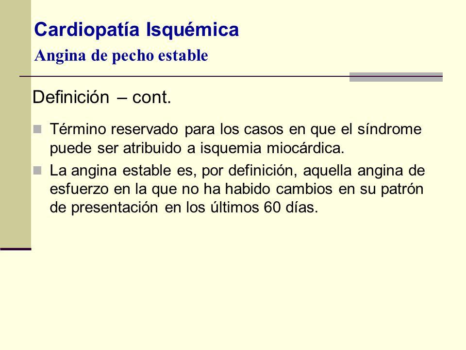 Angina de pecho estable Término reservado para los casos en que el síndrome puede ser atribuido a isquemia miocárdica. La angina estable es, por defin