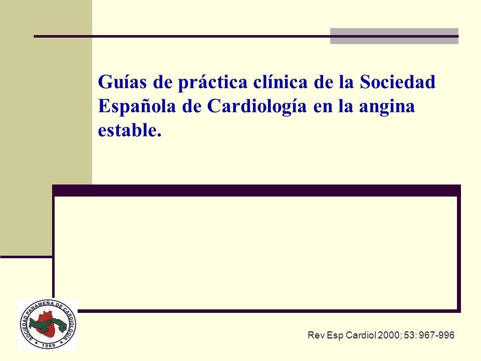 Guías de práctica clínica de la Sociedad Española de Cardiología en la angina estable. Rev Esp Cardiol 2000; 53: 967-996