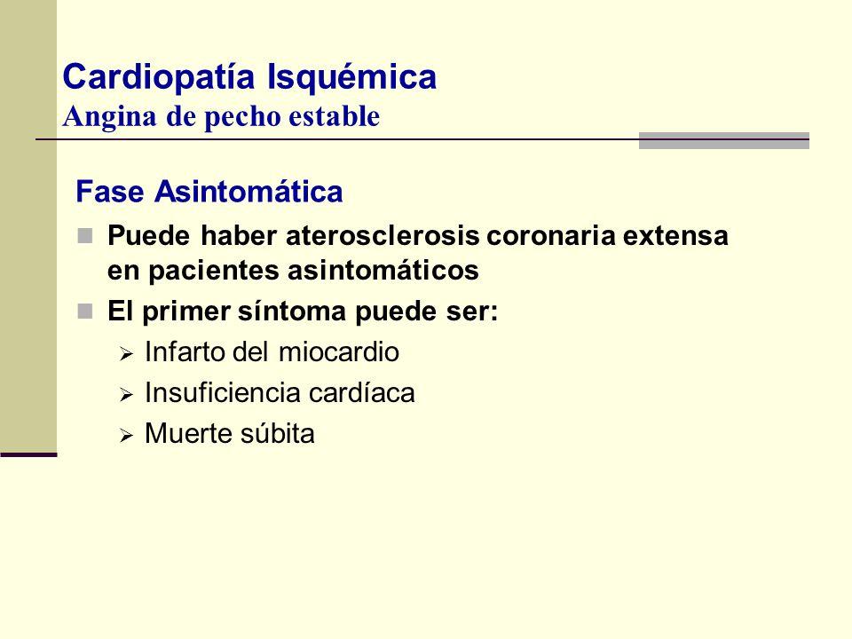 Fase Asintomática Puede haber aterosclerosis coronaria extensa en pacientes asintomáticos El primer síntoma puede ser: Infarto del miocardio Insuficie