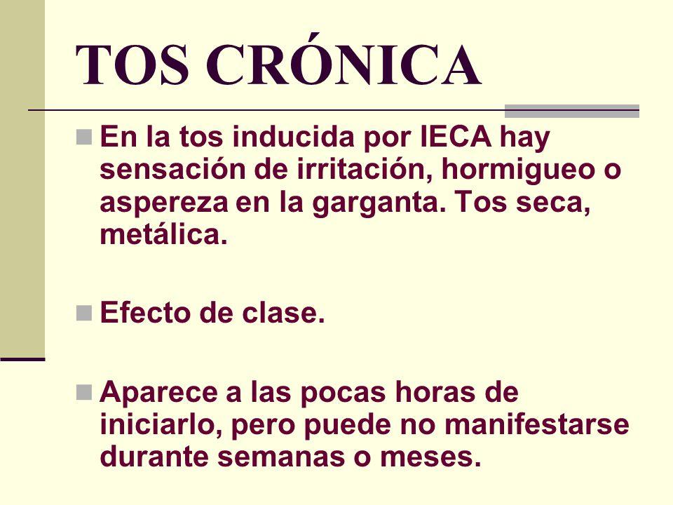 TOS CRÓNICA-IECA Mecanismo: Aumento de mediadores protusivos, bradikininas y sustancia P, que son metabolizados por la ECA.
