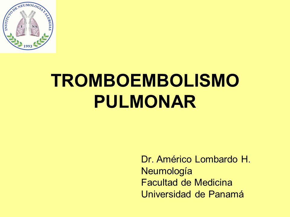 TROMBOEMBOLISMO PULMONAR Dr. Américo Lombardo H. Neumología Facultad de Medicina Universidad de Panamá
