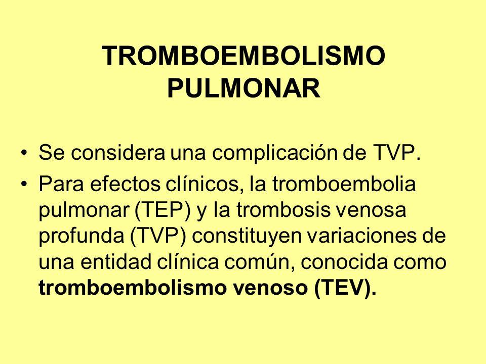 TROMBOEMBOLISMO PULMONAR Se considera una complicación de TVP. Para efectos clínicos, la tromboembolia pulmonar (TEP) y la trombosis venosa profunda (