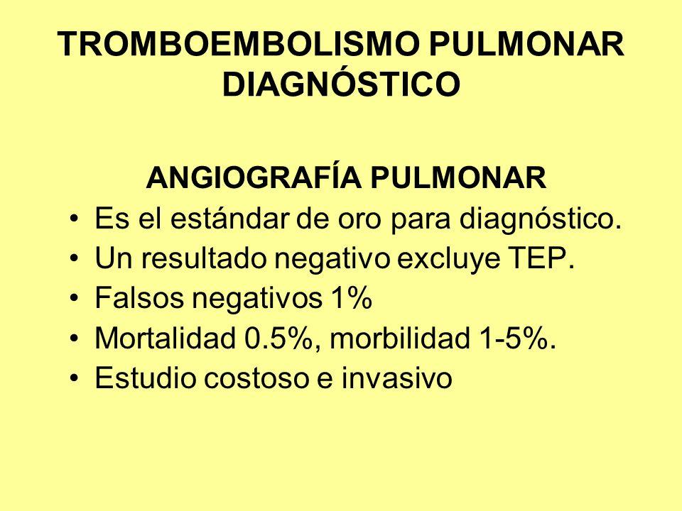 TROMBOEMBOLISMO PULMONAR DIAGNÓSTICO ANGIOGRAFÍA PULMONAR Es el estándar de oro para diagnóstico. Un resultado negativo excluye TEP. Falsos negativos