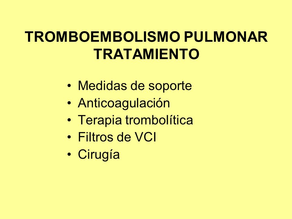TROMBOEMBOLISMO PULMONAR TRATAMIENTO Medidas de soporte Anticoagulación Terapia trombolítica Filtros de VCI Cirugía