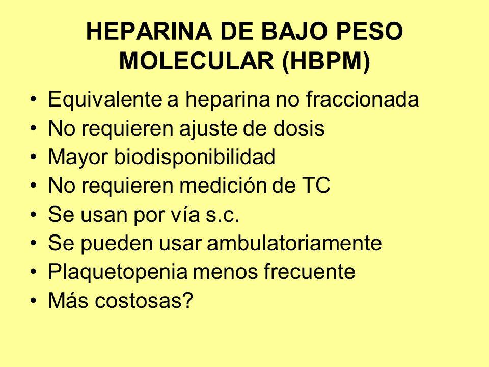 HEPARINA DE BAJO PESO MOLECULAR (HBPM) Equivalente a heparina no fraccionada No requieren ajuste de dosis Mayor biodisponibilidad No requieren medició