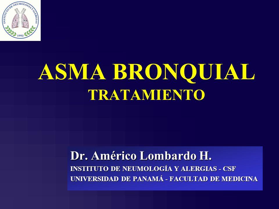 ASMA BRONQUIAL TRATAMIENTO Dr. Américo Lombardo H. INSTITUTO DE NEUMOLOGÍA Y ALERGIAS - CSF UNIVERSIDAD DE PANAMÁ - FACULTAD DE MEDICINA