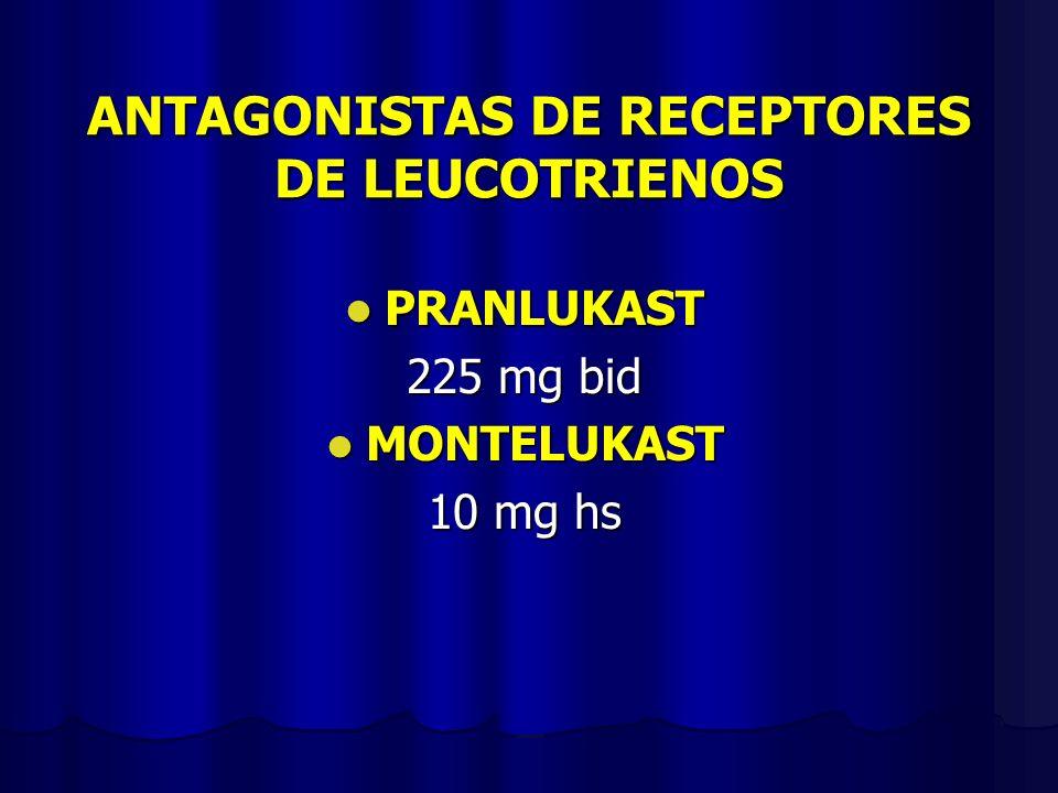 ANTAGONISTAS DE RECEPTORES DE LEUCOTRIENOS PRANLUKAST PRANLUKAST 225 mg bid MONTELUKAST MONTELUKAST 10 mg hs