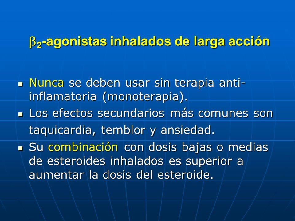 2 -agonistas inhalados de larga acción 2 -agonistas inhalados de larga acción Nunca se deben usar sin terapia anti- inflamatoria (monoterapia). Nunca