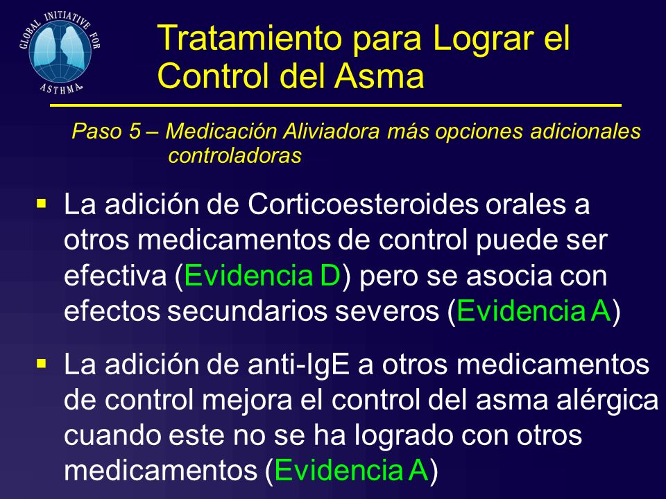 Paso 5 – Medicación Aliviadora más opciones adicionales controladoras La adición de Corticoesteroides orales a otros medicamentos de control puede ser