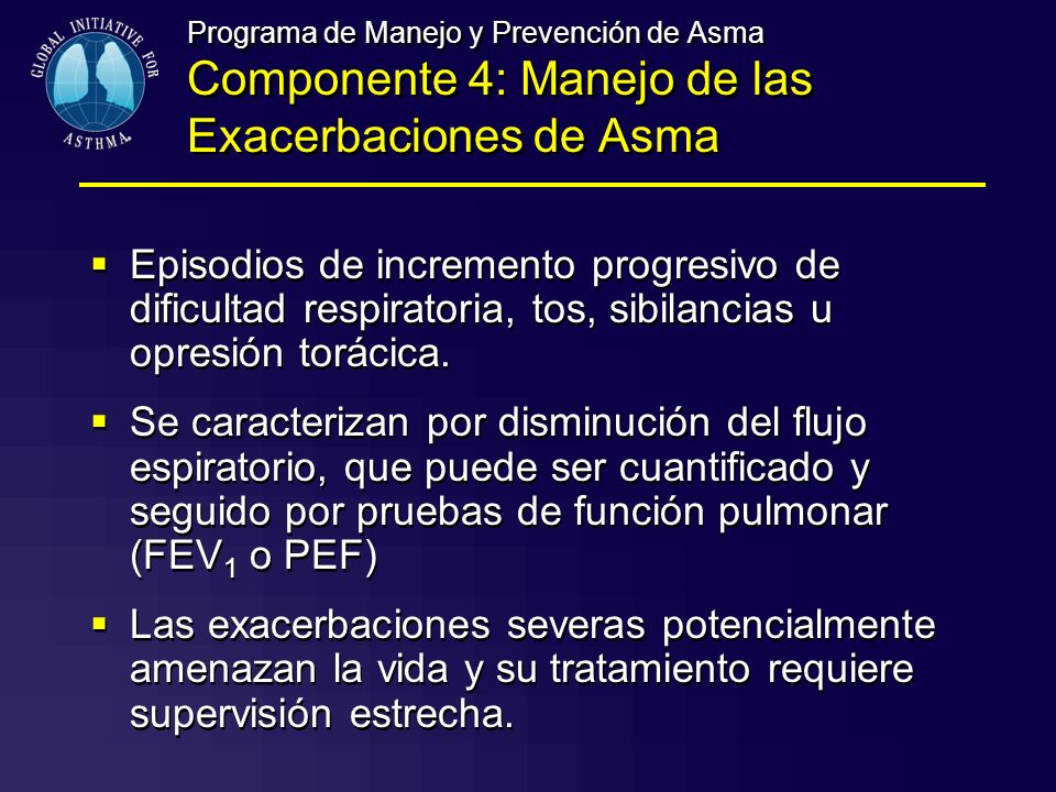 Episodios de incremento progresivo de dificultad respiratoria, tos, sibilancias u opresión torácica. Se caracterizan por disminución del flujo espirat