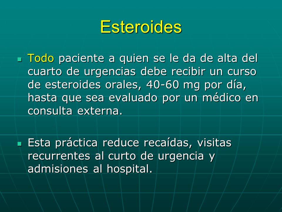 Esteroides Todo paciente a quien se le da de alta del cuarto de urgencias debe recibir un curso de esteroides orales, 40-60 mg por día, hasta que sea